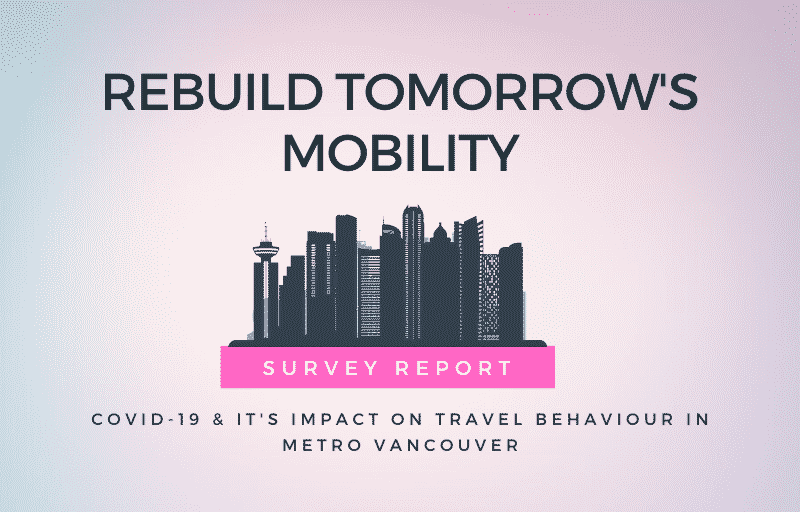 Rebuild Tomorrow's Mobility SURVEY: COVID-19 & its impact oN TRAVEL BEHAVIOUR in Metro Vancouver